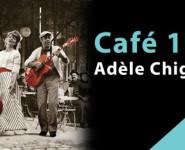 CAFÉ 1900, ADÈLE CHIGNON