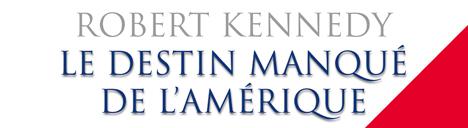 Robert Kennedy, le destin manqué de l'Amérique