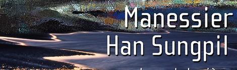 MANESSIER - HAN SUNGPIL, ARPENTEURS DE LUMIÈRE
